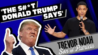 """The S#*t Donald Trump Says!"" - Trevor Noah - (from"