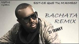 Maître Gims - Est-ce que tu m'aimes (DJ Tronky Bachata Remix)