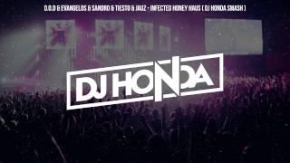 D.O.D & Evangelos & Sandro & Tiesto & Jauz - Infected Honey Haus ( Dj Honda Smash )