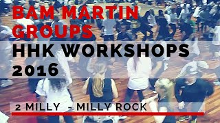 Bam Martin | 2 Milly - Milly Rock | HHK Workshops 2016 ( GROUPS )