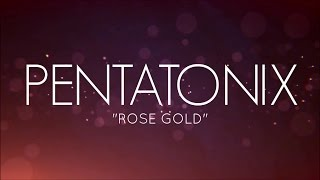 PENTATONIX - ROSE GOLD (LYRICS)