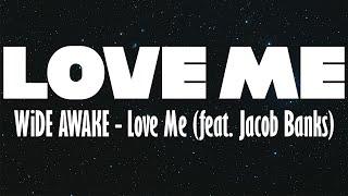 [LYRIC VIDEO] WiDE AWAKE - Love Me (feat. Jacob Banks)
