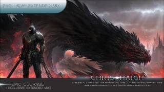 Epic Courage EXCLUSIVE EXTENDED MIX Chris Haigh | Uplifting Motivational Emotional Fantasy Music |