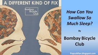 Bombay Bicycle Club - How Can You Swallow So Much Sleep (Lyrics)