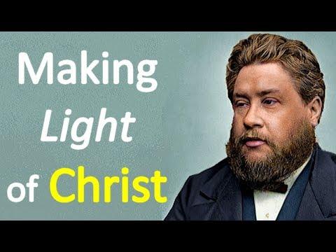 Making Light of Christ - Charles Spurgeon Sermon