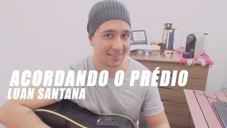 Luan Santana - Acordando o Prédio (COVER )