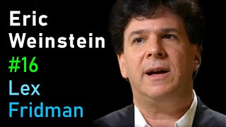 Eric Weinstein: Revolutionary Ideas in Science, Math, and Society   Artificial Intelligence Podcast
