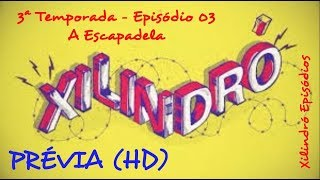 Xilindró - 3ª Temp. | Ep. 03 - A Escapadela (Prévia - Antes da TV) - Xilindró Episódios