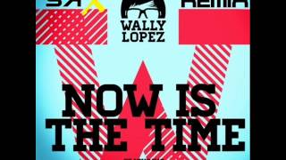 Wally Lopez and Jasmine V - Now Is The Time (SaX Remix)