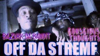 CONSCIOUS THOUGHTS / BAZURK DA BANDIT- OFF DA STREMF ( OFFICIAL MUSIC VIDEO)