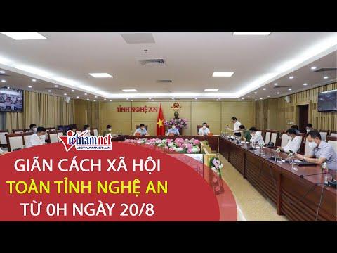 Nghệ An: Giãn cách xã hội toàn tỉnh từ 0h ngày 20/8