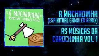 As Músicas da Carochinha Vol. 1 - A Machadinha (Espiritual Gambler Remix) [Drumstep]