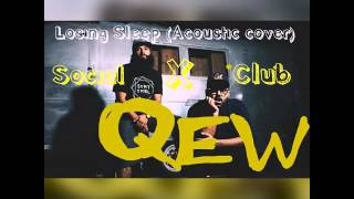 Social X Club - Losing Sleep (cover) by QEW