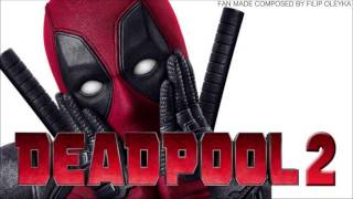 DEADPOOL 2 Soundtrack Composed by Filip Oleyka (Fan Made)