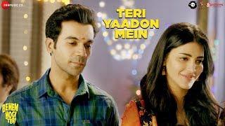 Teri Yaadon Mein |Behen Hogi Teri| Rajkummar Rao,Shruti Haasan| Yasser Desai,Pawni Pandey|Rishi Rich