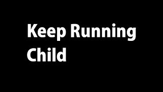 Keep Running Child
