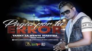 Pagas Por Tu Error - Yanky La Mente Maestra (Original)
