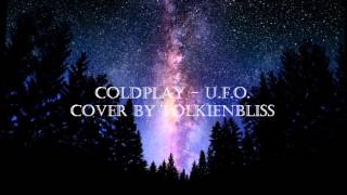 Coldplay - U.F.O. [cover by tolkienbliss]