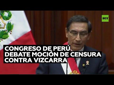 El Congreso de Perú debate la moción de censura contra Vizcarra por cobros ilegales