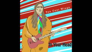 Ten Cent Wings - In Your Head