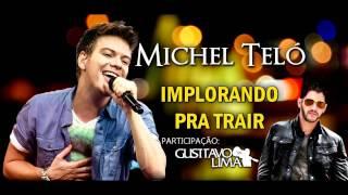 Michel Teló Part. Gusttavo Lima - Implorando pra trair (Lançamento 2014)