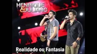 Henrique  & Juliano   -  Realidade  ou  Fantasia