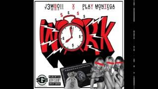 WORK - J3WBOII X PLAY MONTEGA