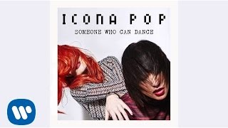 Icona Pop - Someone Who Can Dance (Audio)