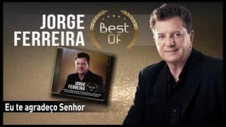 Jorge Ferreira - Eu te agradeço Senhor
