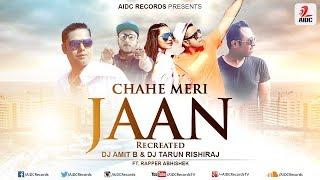 Chahe Meri Jaan Tu Le Le | DJ Amit B & DJ Tarun Rishiraj | Abhishek Ft. Sahilepic | AIDC Records