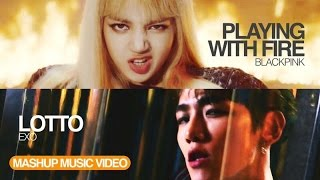 [MASHUP] BLACKPINK & EXO - 불장난 (PLAYING WITH FIRE) X LOTTO