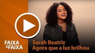 Sarah Beatriz - Agora que a luz brilhou [ FAIXA A FAIXA ]