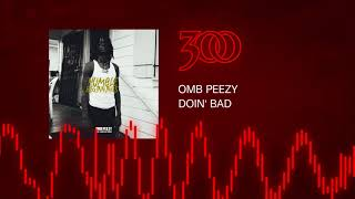 OMB Peezy - Doin' Bad | 300 Ent (Official Audio)