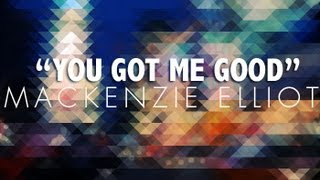 You Got Me Good - Mackenzie Elliott (LYRIC VIDEO)
