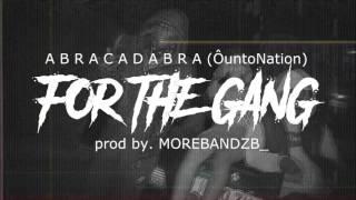 "*FREE* Abra Cadabra (#ÔuntoNation) - ""For the Gang"" Type Beat (Prodby.@morebandzb_)"