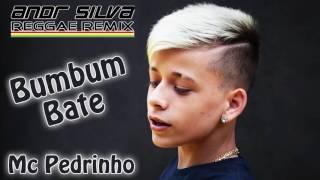 MC Pedrinho - Bumbum Bate feat Andr Silva (Reggae Remix)