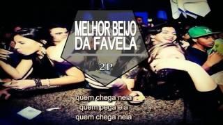 2P - Melhor Beijo da Favela  ( áudio oficial e letra)