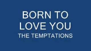 BORN TO LOVE YOU - THE TEMPTATIONS