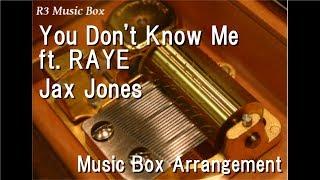 You Don't Know Me ft. RAYE/Jax Jones [Music Box]