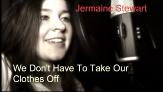 We Don't HAVE TO Take Our Clothes Off - Jermaine Stewart's (cover)