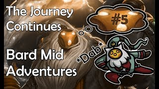 Bard mid Adventures #5 - The Journey continues