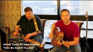 Aaron Taylor Ft: Jake Clayton - Sure Be Cool If You Did (cover)