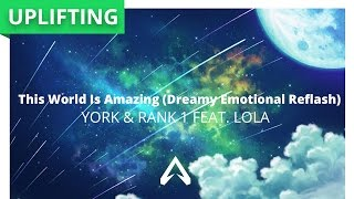York & Rank 1 feat. Lola – This World Is Amazing (Dreamy Emotional Reflash)