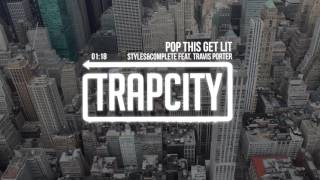 Styles&Complete - Pop This Get Lit (feat. Travis Porter)