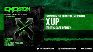 "Excision & The Frim - ""X Up feat. Messinian (Erotic Cafe Remix)"""