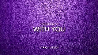 Tristan V - With You (Official Lyrics Video)