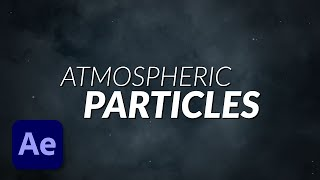 How To Create Atmospheric Particles in After Effects Without Using Plug Ins Tutorial width=