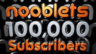 NOOBLETS 100,000 SUBSCRIBERS!
