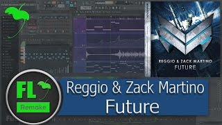 REGGIO & Zack Martino - Future (Original Mix) (FL Studio Remake + FLP)
