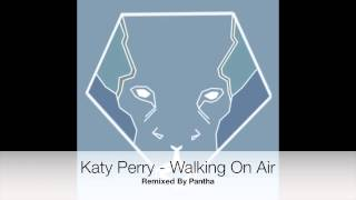 Katy Perry - Walking On Air ( Pantha Remix )